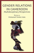 Gender Relations in Cameroon. Multidisciplinary Perspectives