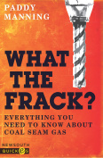 What the Frack? Everything you need to know about coal seam gas  [ePUB]