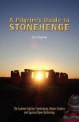 A Pilgrim's Guide to Stonehenge