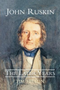 John Ruskin, the Later Years