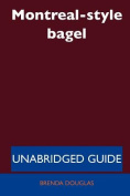 Montreal-Style Bagel - Unabridged Guide