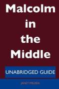 Malcolm in the Middle - Unabridged Guide