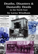 Deaths, Disasters & Dastardly Deeds in the North East