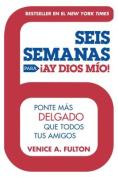Seis Semanas Para Ay Dios Mio! [Spanish]