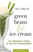 Green Beans & Ice Cream  : The Remarkable Power of Positive Reinforcement