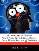 An Analysis of Robust Workforce Scheduling Models for a Nurse Rostering Problem