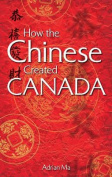 How Chinese Created Canada