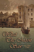 What The Moon Saw & Other Tales