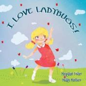 I Love Ladybugs!