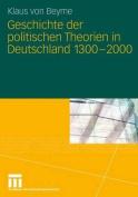 Geschichte Der Politischen Theorien in Deutschland 1300-2000 [GER]