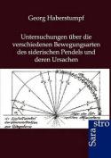 Untersuchungen Ber Die Verschiedenen Bewegungsarten Des Siderischen Pendels Und Deren Ursachen [GER]