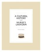 A Cultural History of the Nurse's Uniform