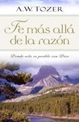 Fe Mas Alla de La Razon [Spanish]