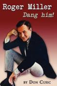 Roger Miller: Dang Him!