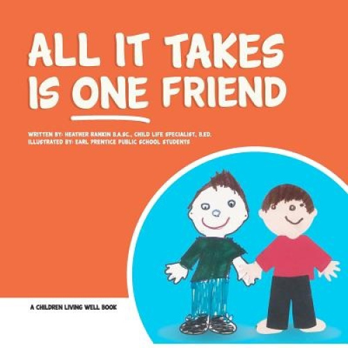 All It Takes Is One Friend by Heather Rankin