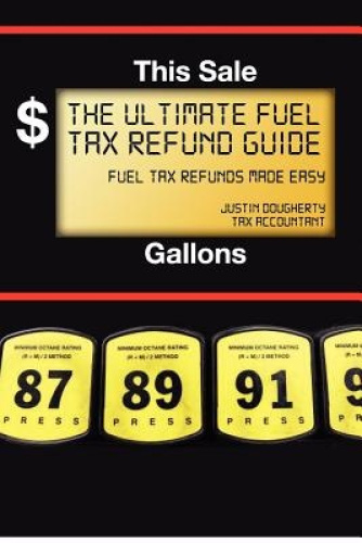 The Ultimate Fuel Tax Refund Guide by Justin Dougherty