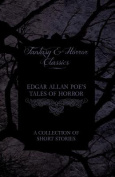 Edgar Allan Poe's Tales of Horror - A Collection of Short Stories