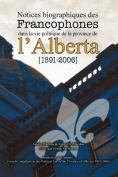 Notices Biographiques Des Francophones Dans La Vie Politique de La Province de L'Alberta  [FRE]