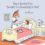 Has a Donkey Ever Brought You Breakfast in Bed?