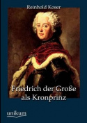 Friedrich Der Gro E ALS Kronprinz [GER]