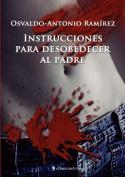 Instrucciones Para Desobedecer Al Padre [Spanish]