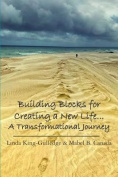 Building Blocks for Creating a New Life... a Transformational Journey