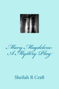 Mary Magdalene: A Mystery Play