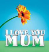 I Love U Mum