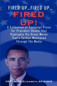 Fired Up...Fired Up....Fired Up! a Collection of Campaign Prose for President Obama Thar Highlight His Great Works That's Seldom Mentioned Through the Media