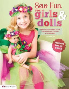 "Sew Fun for Girls & Dolls  : Simply Stylish Projects for Coordinating Clothes & Accessories ""Perfect for 18"" Dolls"""