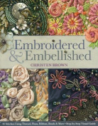 Embroidered & Embellished  : 85 Stitches Using Thread, Floss, Ribbon, Beads & More Step-By-Step Visual Guide