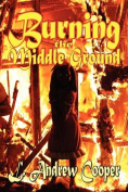 Burning the Middle Ground