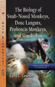 The Biology of Snub-Nosed Monkeys, Douc Langurs, Proboscis Monkeys, and Simakobus