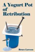 A Yogurt Pot of Retribution