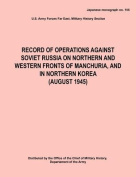 Record of Operations Against Soviet Russia on Northern and Western Fronts of Manchuria, and in Northern Korea August 1945
