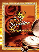My Elusive Memories