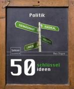 50 Schlusselideen Politik [GER]