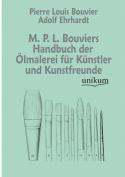 M. P. L. Bouviers Handbuch Der Lmalerei Fur K Nstler Und Kunstfreunde [GER]