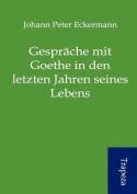 Gespr Che Mit Goethe in Den Letzten Jahren Seines Lebens [GER]