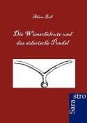 Die W Nschelrute Und Das Siderische Pendel [GER]