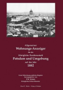 Allgemeiner Wohnungs-Anzeiger Fur Die Konigliche Residenzstadt Potsdam Und Umgebung Auf Das Jahr 1882 [GER]