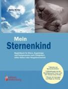 Mein Sternenkind - Begleitbuch Fur Eltern, Angeh Rige Und Fachpersonen Nach Fehlgeburt, Stiller Geburt Oder Neugeborenentod