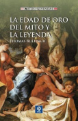 La Edad de Oro del Mito y la Leyenda = The Golden Age of Myth and Legend [Spanish]