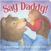 Say Daddy! [Board book]
