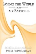 Saving the World from My Bathtub