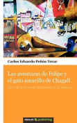 Las Aventuras de Felipe y El Gato Amarillo de Chagall [Spanish]