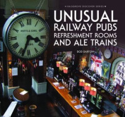 Unusual Railway Pubs, Refreshment Rooms and Ale Trains