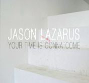 Jason Lazarus - Your Time is Gonna Come