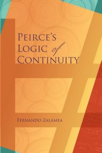 Peirce's Logic of Continuity: A Conceptual and Mathematical Approach by Fernando