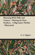 Shooting with Rifle and Camera - Filming the Four Feathers - A Big-Game Thriller - Illustrated